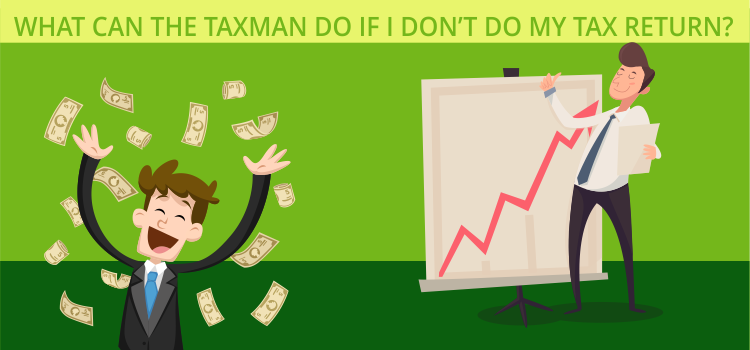 What can the Taxman do if I don't do my Tax Return?